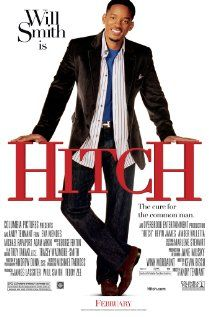 Hitch (2005) - very cute movie and as always, Will Smith is awesome