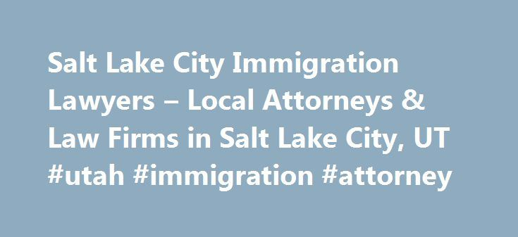 Salt Lake City Immigration Lawyers – Local Attorneys & Law Firms in Salt Lake City, UT #utah #immigration #attorney http://los-angeles.remmont.com/salt-lake-city-immigration-lawyers-local-attorneys-law-firms-in-salt-lake-city-ut-utah-immigration-attorney/  # Salt Lake City Immigration Lawyers, Attorneys and Law Firms – Utah Need help with an Immigration & Naturalization Law matter? You've come to the right place. If you're seeking temporary or permanent residency status (green card), need…