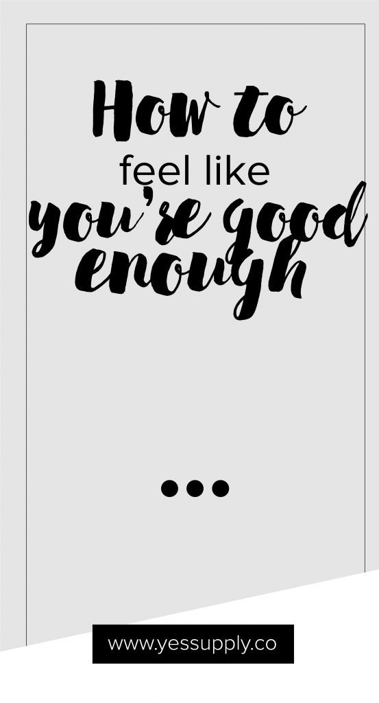 If you've been feeling like you're inadequate, whether it's that you're too inexperienced for a new career opportunity, or not interesting enough while meeting a group of new people, it begs the question, have you ever stopped to ask yourself how you can actually feel like you are good enough?
