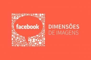 [Infográfico] – Guia Completo sobre Dimensões de Imagens e Fotos para Facebook