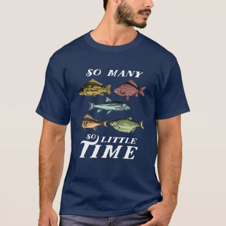 Funny Fishing Quote T-shirt Many Fish Little Time - tap to personalize and get yours