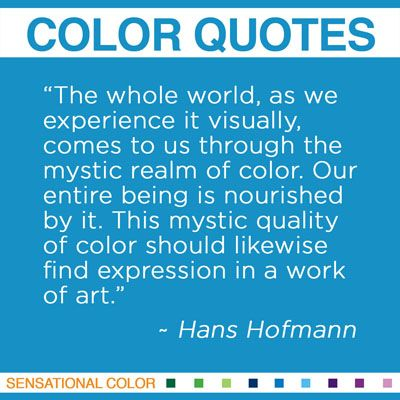 """""""The whole world, as we experience it visually, comes to us through the mystic realm of color. Our entire being is nourished by it. This mystic quality of color should likewise find expression in a work of art."""" ~Hans Hofmann, German-born American Abstract Expressionist Painter, 1880-1966 #color #quote"""