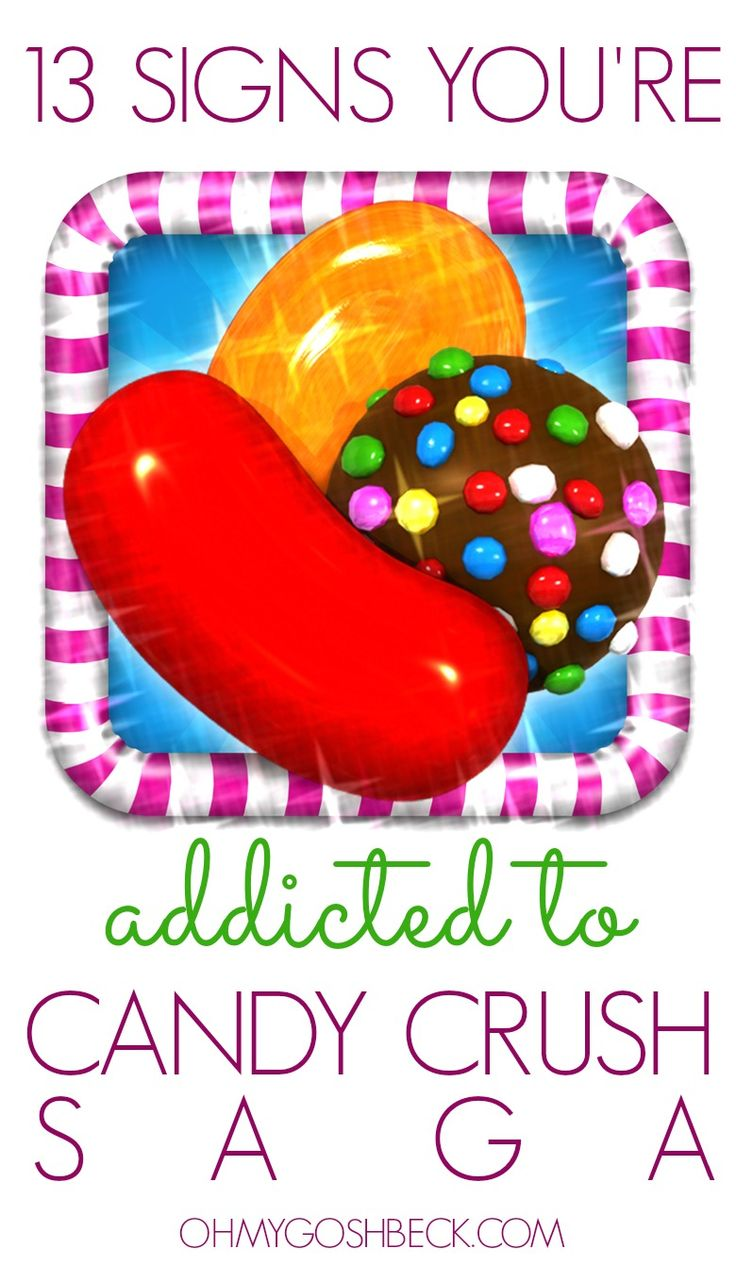 13 Signs You're Addicted To Candy Crush Saga                                            R 7/19