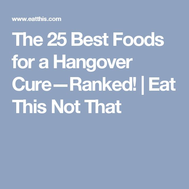 The 25 Best Foods for a Hangover Cure—Ranked! | Eat This Not That
