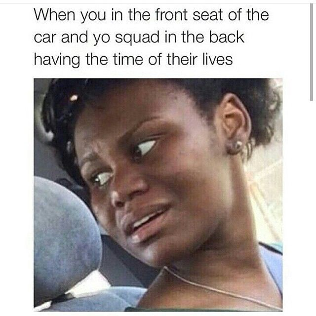 T F Y M W You Re Sitting In The Front Seat Of The Car But Your Friends Are Having The Time Of Their Lives In The Back Laughing So Hard Hilarious Laugh