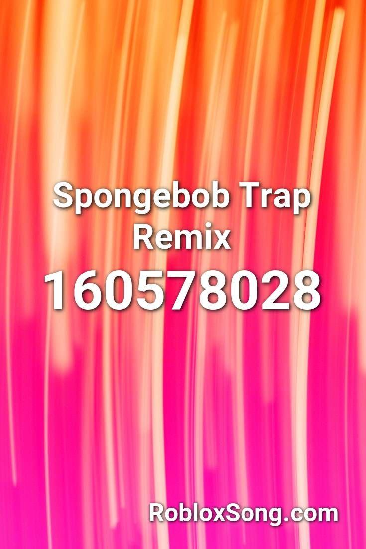 Remix Songs Id Roblox Spongebob Trap Remix Roblox Id Roblox Music Codes In 2020 Roblox Remix Call Me Maybe