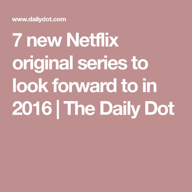 7 new Netflix original series to look forward to in 2016 | The Daily Dot