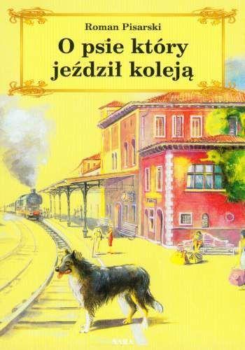 Roman Pisarski - O psie, który jeździł koleją