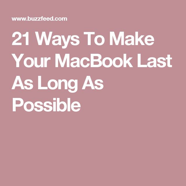 21 Ways To Make Your MacBook Last As Long As Possible