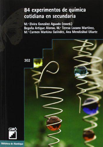 84 experimentos de química cotidiana en secundaria / Mª Elvira González Aguado, (coord.) ; Begoña Artigue Alonso... [et al.]