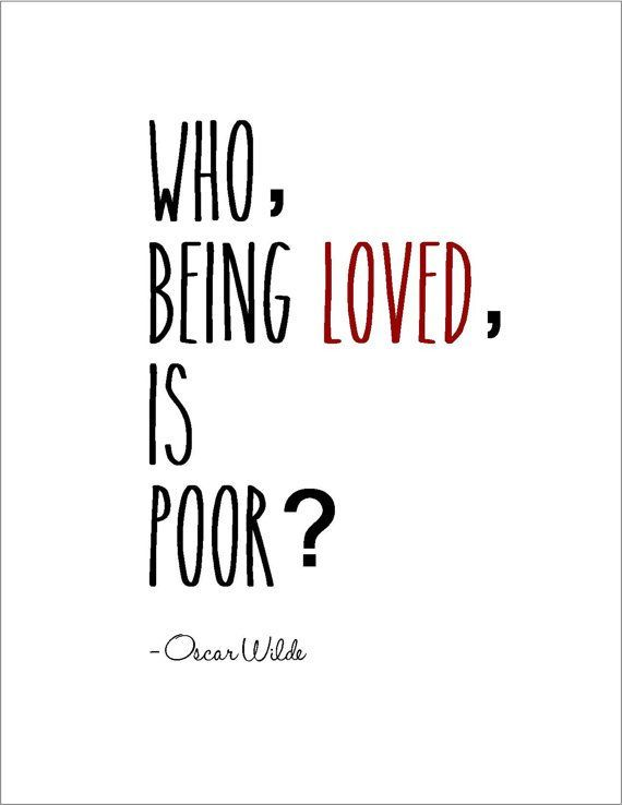 "__ⓠ  Oscar Wilde ""Who, being loved, is poor?"" #RichmanPoorman #AgapeLove"