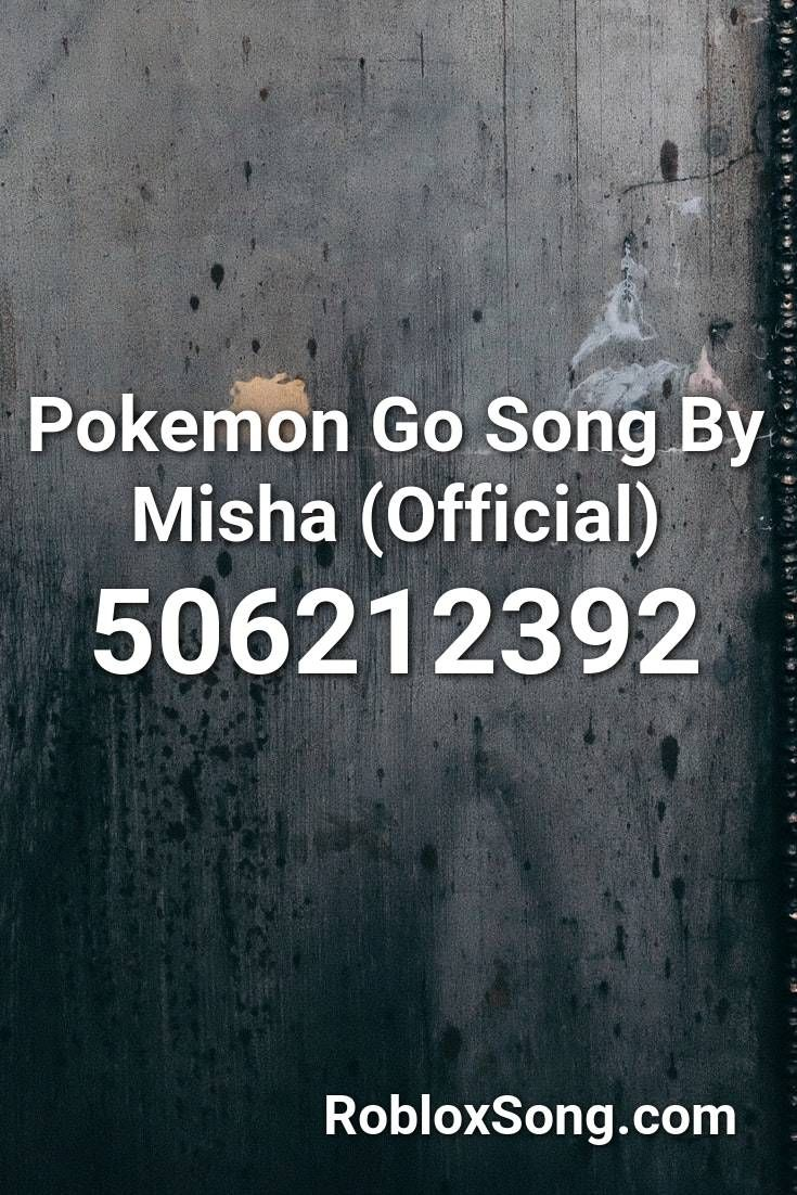 Pokemon Go Song By Misha Official Roblox Id Roblox Music Codes