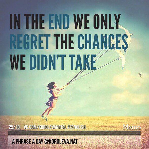 В конце жизни мы сожалеем лишь о тех возможностях, которыми мы не воспользовались.   #korolevanat #aphraseaday #zenglish
