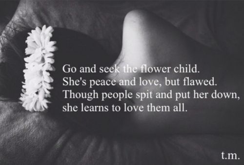 25+ Best Flower Child Quotes On Pinterest