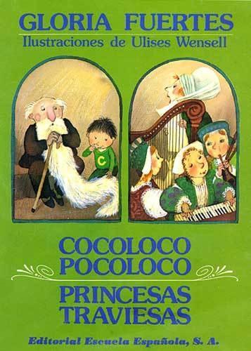 Cocoloco pocoloco; Princesas traviesas de Gloria Fuertes; ilustraciones de Ulises Wensell. Publicado por Escuela Española, 1985.