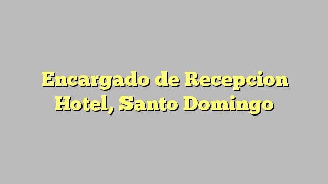 Encargado de Recepcion Hotel, Santo Domingo