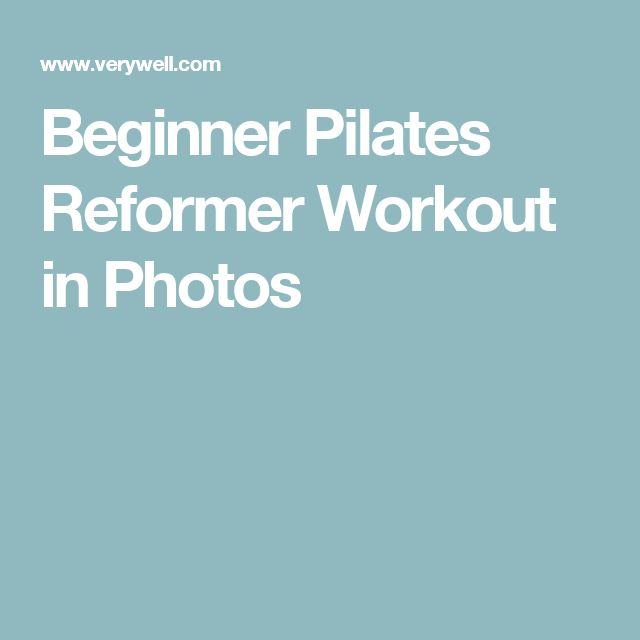 Beginner Pilates Reformer Workout in Photos                                                                                                                                                     More