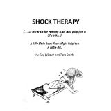Shock Therapy (Or How To Be Happy & Not Pay For A Shrink) (Kindle Edition)By Guy Wilmot