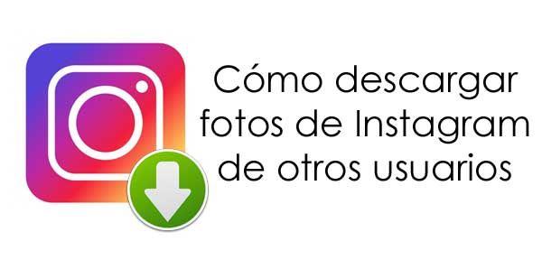 ¿Cómo descargar fotos de otros usuarios en Instagram? Puedes revisarlo aquí.