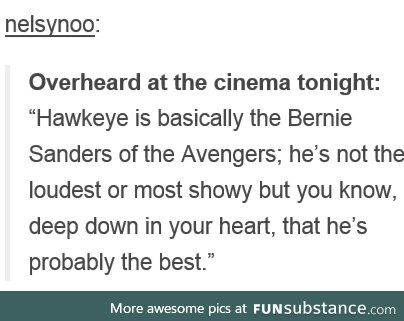 Hawkeye is Bernie Sanders                                                                                                                                                     More