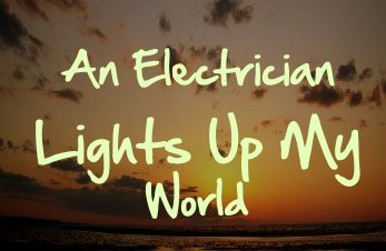 An Electrician Lights Up My World #Electrician #quote