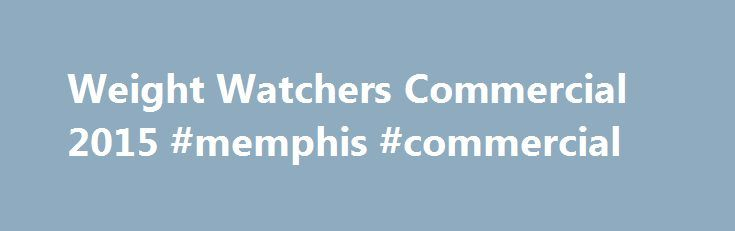 Weight Watchers Commercial 2015 #memphis #commercial http://commercial.nef2.com/weight-watchers-commercial-2015-memphis-commercial/  #weight watchers commercial # Weight Watchers Commercial 2015 While Weight Watchers is a household name in America, this was the first time they came into our households (via the Tube) on Super Bowl Sunday. The Super Bowl does at first seem like an unusual advertising venue for the weight loss company. On the other hand, they may found a receptive audience..