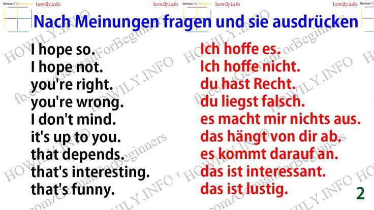 Nach Meinungen fragen und sie ausdrücken. Asking about opinions and expressing them in German. what do you think?was meinst du? I think that …ich finde, dass … I hope that …ich hoffe, dass … I'm afraid that …ich fürchte, dass … in my opinion, …meiner Meinung nach … I agree.ich bin einverstanden. I don't agree.ich bin nicht einverstanden. that's true.das ist wahr. that's not true.das ist nicht wahr. I think so.Ich denke es. I don't think so.Ich de… – Natalie Aha