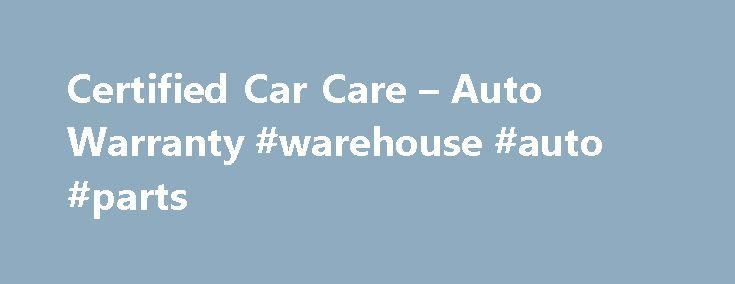 Certified Car Care – Auto Warranty #warehouse #auto #parts http://auto.nef2.com/certified-car-care-auto-warranty-warehouse-auto-parts/  #auto warranty # Home We are the #1 Consumers Choice for Auto Warranties! Here s why Because our warranty pays claims! A+ rated insurance company, best in the industry! Nationwide Protection Low prices on all warranty programs. Available on new and pre-owned vehicles up to 20 years old or 225,000 miles. You choose the repair Continue Reading