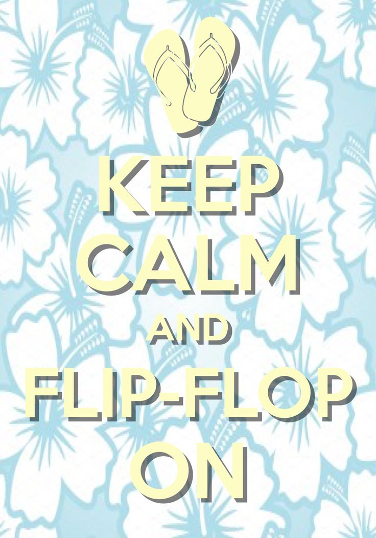 keep calm and flip-flop on / Created with Keep Calm and Carry On for iOS #flipflops #summer