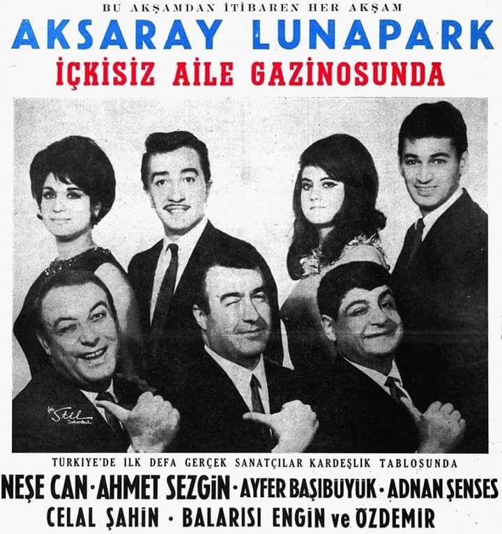 Aksaray Lunapark İçkisiz Aile Gazinosunda (1966) Neşe Can, Ahmet Sezgin, Ayfer Başıbüyük, Adnan Şenses, Celal Şahin, Balarısı Engin ve Özdemir.