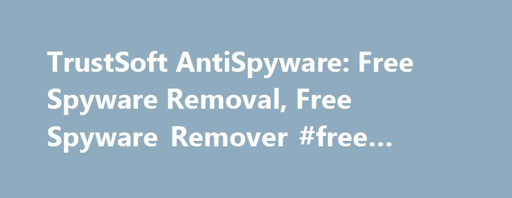 TrustSoft AntiSpyware: Free Spyware Removal, Free Spyware Remover #free #slot #games http://free.remmont.com/trustsoft-antispyware-free-spyware-removal-free-spyware-remover-free-slot-games/  #free spyware remover # TrustSoft AntiSpyware is a new generation product in the battle against Adware, Spyware and other Malwares. Effective detection and removal is our strong suit. If you are experiencing any of the following PC issues: Slow Internet connection Excessive, unwarranted popup…