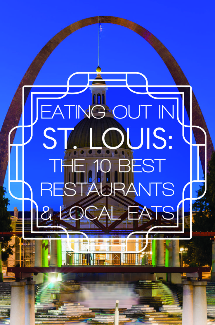 Eating Out In St. Louis: The 10 Best Restaurants & Local Eats