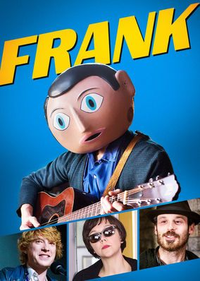 Frank (2014)  An aspiring musician joins a band of eccentrics led by an enigmatic singer -- who wears a fake head -- and his unstable girlfriend.
