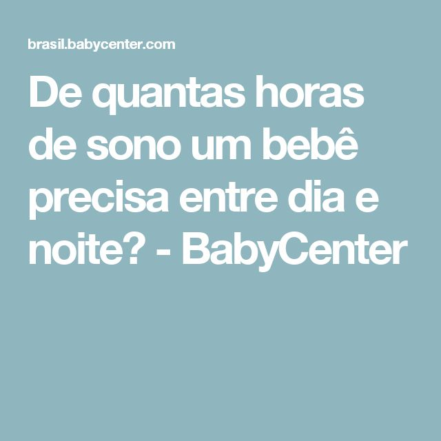 De quantas horas de sono um bebê precisa entre dia e noite? - BabyCenter