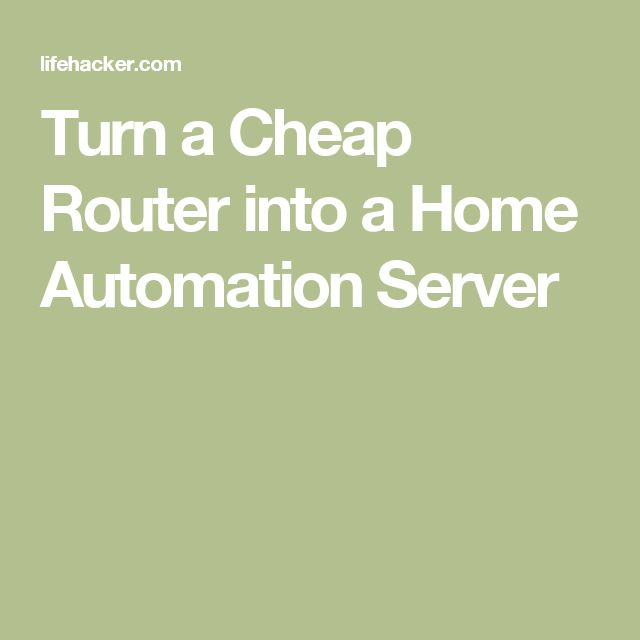 Turn a Cheap Router into a Home Automation Server
