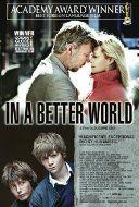 In a Better World   Rated 7.7  R   The lives of two Danish families cross each other, and an extraordinary but risky friendship comes into bud. But loneliness, frailty and sorrow lie in wait.