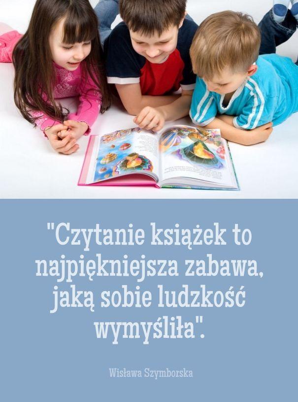 """""""Czytanie książek to najpiękniejsza zabawa, jaką sobie ludzkość wymyśliła"""". - Wisława Szymborska"""