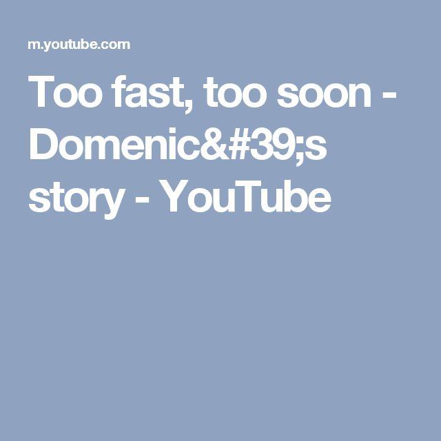 Too fast, too soon - Domenic's story - YouTube