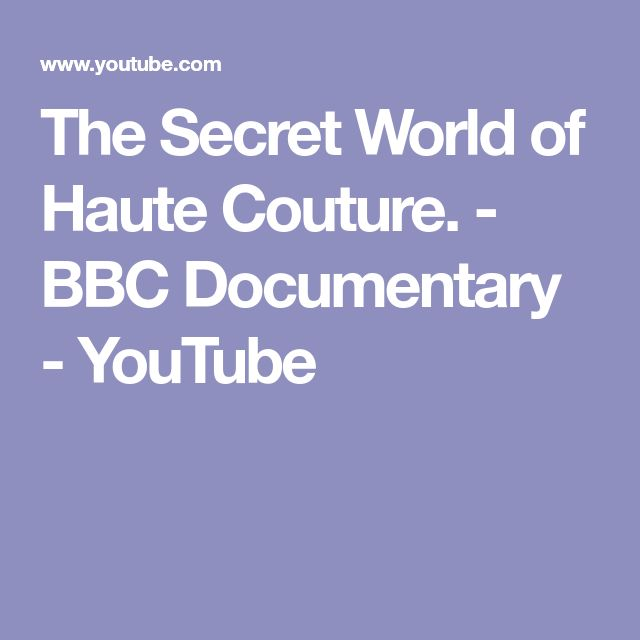 The Secret World of Haute Couture. - BBC Documentary - YouTube