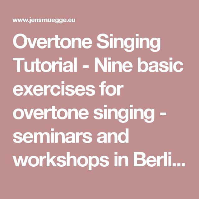 Overtone Singing Tutorial - Nine basic exercises for overtone singing - seminars and workshops in Berlin and Bad Meinberg