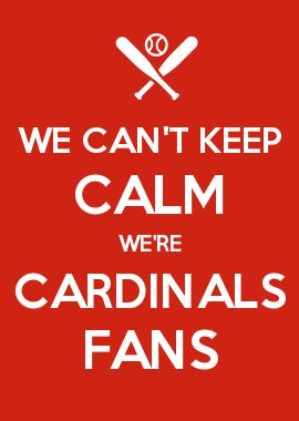 WE CAN\'T KEEP CALM WE\'RE CARDINALS FANS