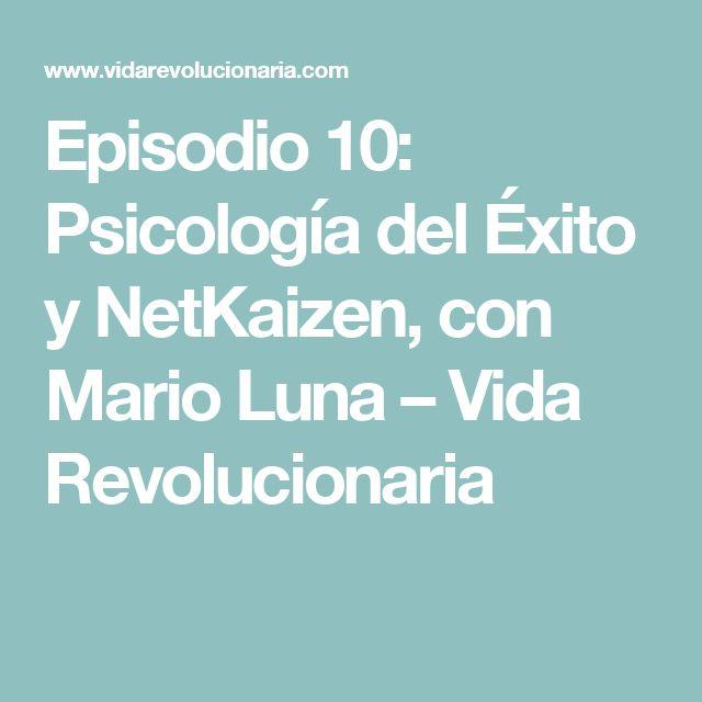 Episodio 10: Psicología del Éxito y NetKaizen, con Mario Luna – Vida Revolucionaria