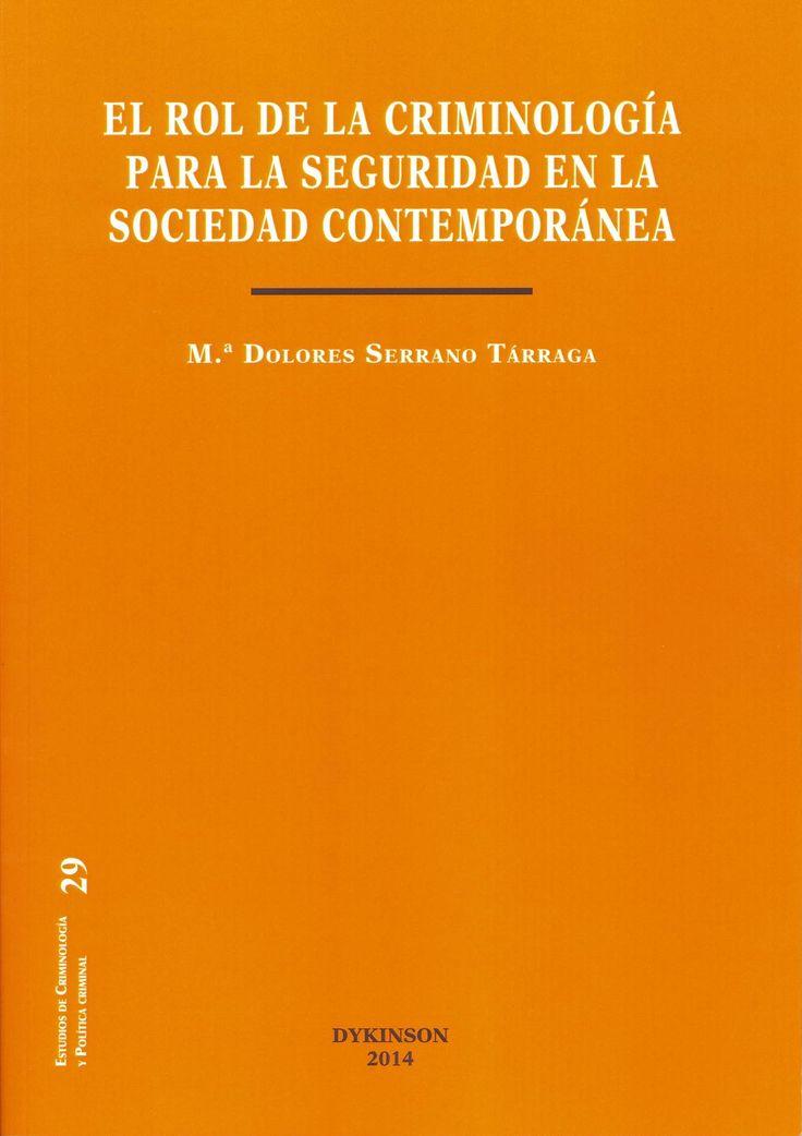 El rol de la criminología para la seguridad en la sociedad contemporánea / Mª Dolores Serrano Tárraga. Madrid : Dykinson, 2014. Sig. 343.9 Ser