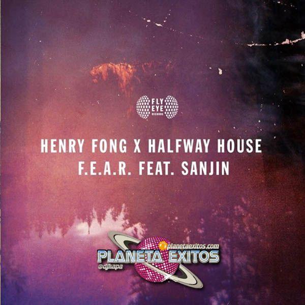 Henry Fong x Halfway House Ft. Sanjin - F.E.A.R. (Original Mix)