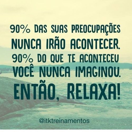 Relaxa!!! #regram @itktreinamentos #frases #preocupações #surpresas #vida #itktreinamentos #autoconhecimento