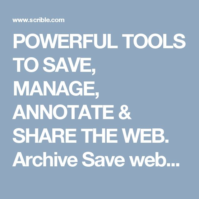 Scrible: Powerful tools to save, manage, annotate, and share the web.   Archive Save webpages for later.  Bookmark websites in the cloud.   Store in the Cloud Store files in the cloud.   Build your own Library of articles.  Organize your Library with tags.   Full-text search your Library.    Annotate articles in your browser.   Make comments directly on webpages.  Share annotated articles with others.