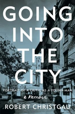 Going into the City: portrait of a critic as a young man by Robert Christgau -- New Book Guide May 2015 -- For more information click here: http://gilfind.ega.edu/vufind/Record/100358