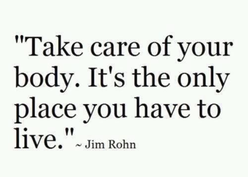 Take care of your body.