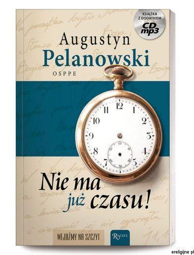 Nie ma już czasu! - o. Augustyn Pelanowski (książka z płytą MP3)
