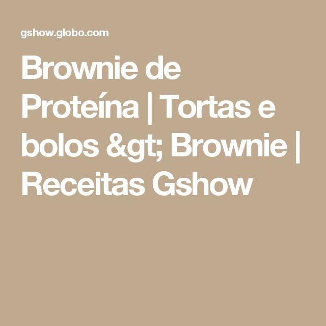 Brownie de Proteína   Tortas e bolos > Brownie   Receitas Gshow